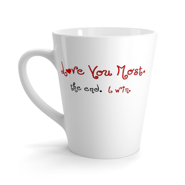 Love You Most. The end. I win. Latte mug