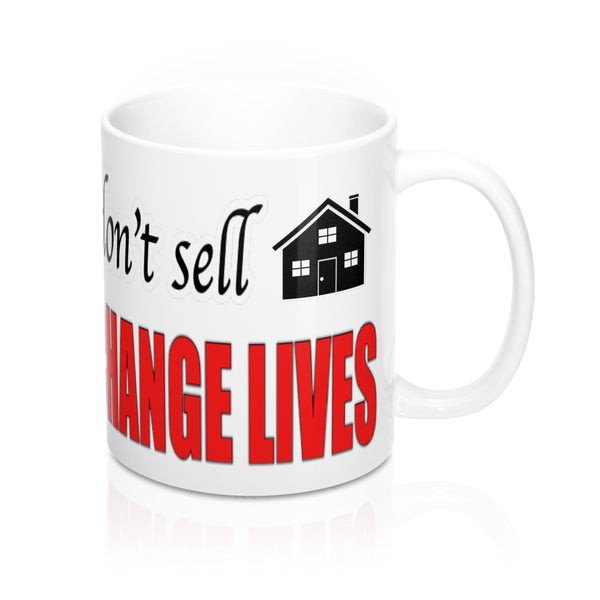 I don't Sell Real Estate I Change Lives - Personalizable & Customizable Mug 11oz