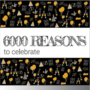 6000 Reasons To Celebrate