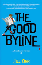 Load image into Gallery viewer, The Good Byline (Riley Ellison Mysteries Book #1) By Jill Orr