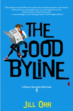 The Good Byline (Riley Ellison Mysteries Book #1) By Jill Orr