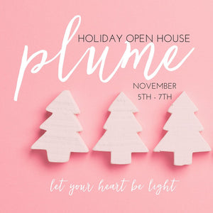 Plume Holiday Open House Nov 5th - 7th (Ticketed Event)