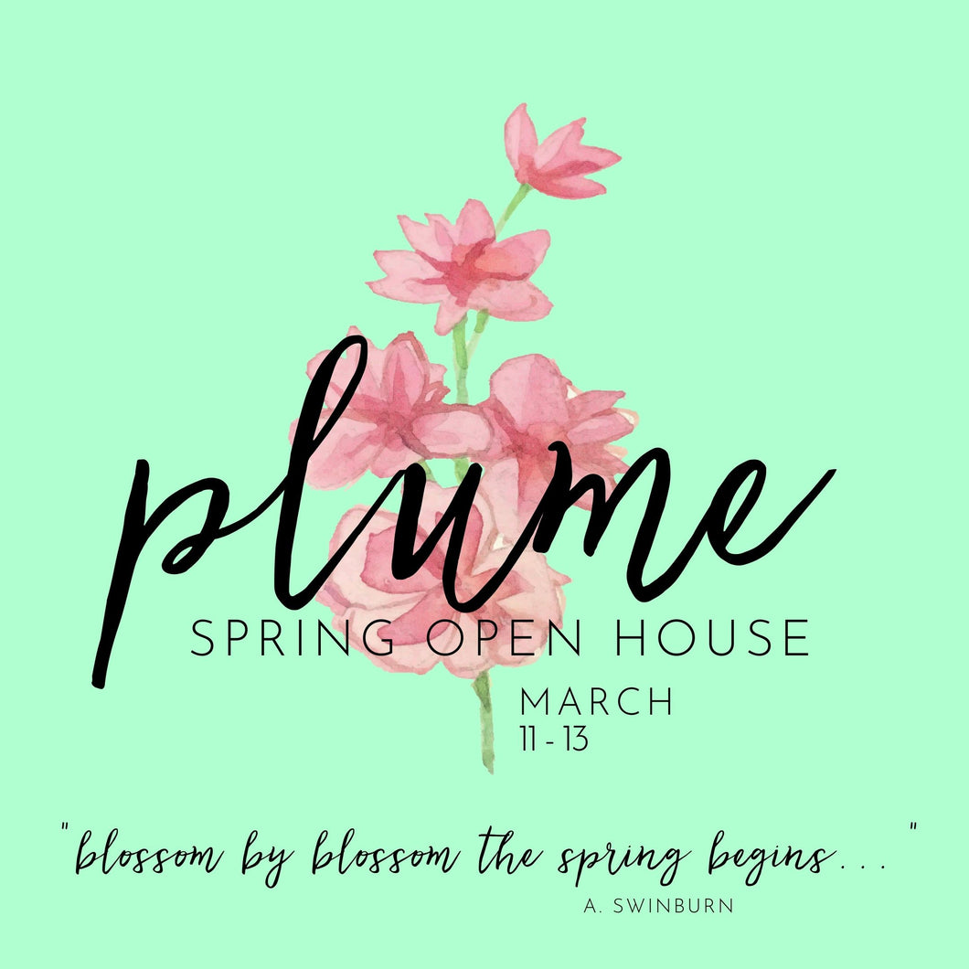 Plume Spring Open House March 11th - 13th (Ticketed Event)