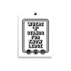 """Where 'N' stands for knowledge"" Print"