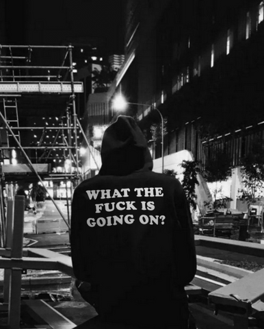 """What The Fuck Is Going On?"" Hoodie"