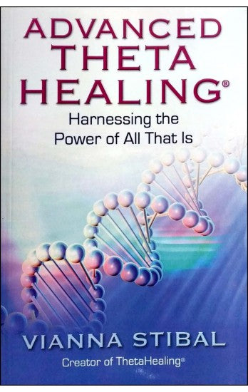 Advanced Theta Healing Harnessing The Power Of All That Is