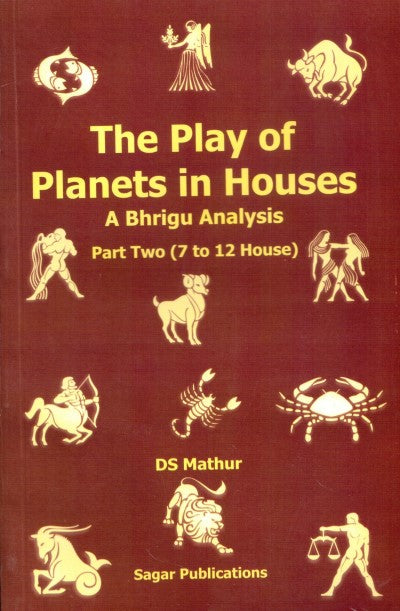 The Play Of Planets In Houses: A Bhrigu Analysis, Part Two(7 To 12 House)