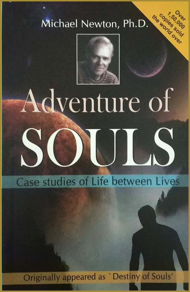 Adventure Of Souls : Case Studies Of Life Between Lives