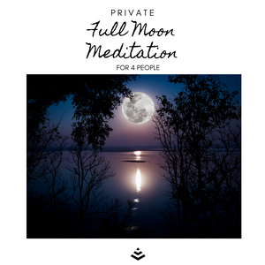 4 Person Private Full Moon Meditation