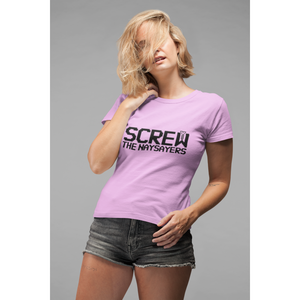 Screw The Naysayers Women's T-Shirt