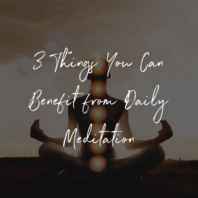 3 Things You Can Benefit from Daily Meditation
