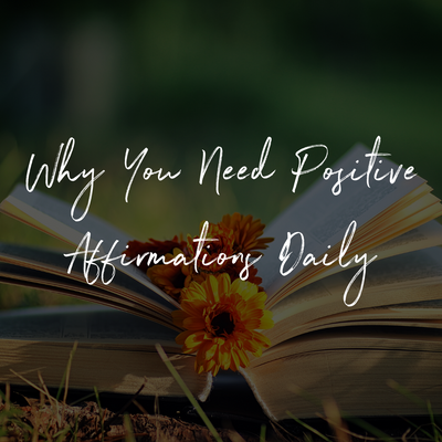 Why You Need Positive Affirmations Daily