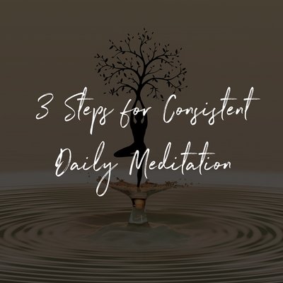 3 Steps for Consistent Daily Meditation
