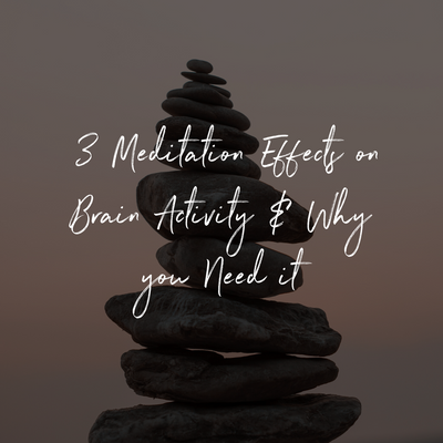 3 Meditation Effects on Brain Activity & Why You Need It