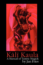 Kali Kaula: A Manual of Tantric Magick by Jan Fries **Instant Download!!**