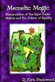 Memetic Magic: Manipulation of the Root Social Matrix and the Fabric of Reality By R. Kirk Packwood *MUST READ* #VeryRare #OccultBooks
