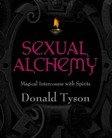 Sexual Alchemy: Magical Intercourse with Spirits By Donald Tyson *Instant Access*!!