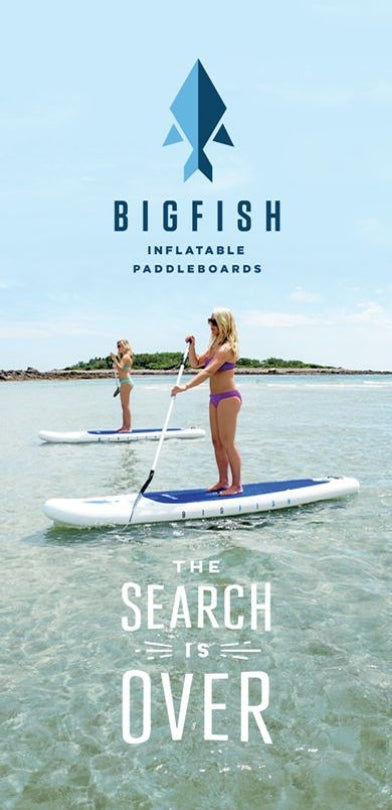 The Search is Over. BIGFISH Inflatable Paddleboards