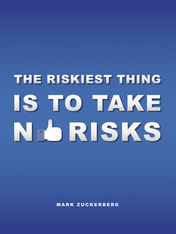 The Riskiest Thing is to Take No Risks