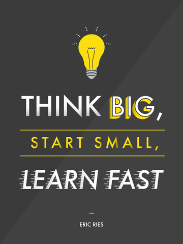 Think Big. Start Small. Learn Fast.