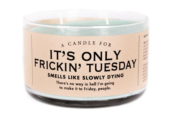 It's Only Frickin Tuesday Candle