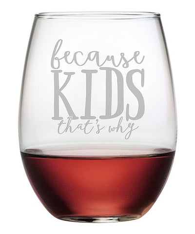 Because Kids That's Why - stemless wine glass