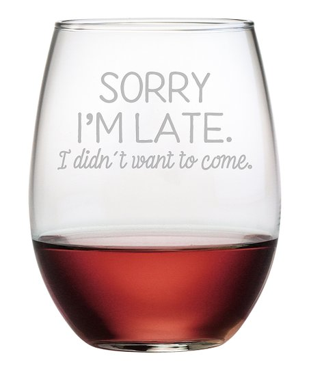 Sorry I'm Late - stemless wine glass