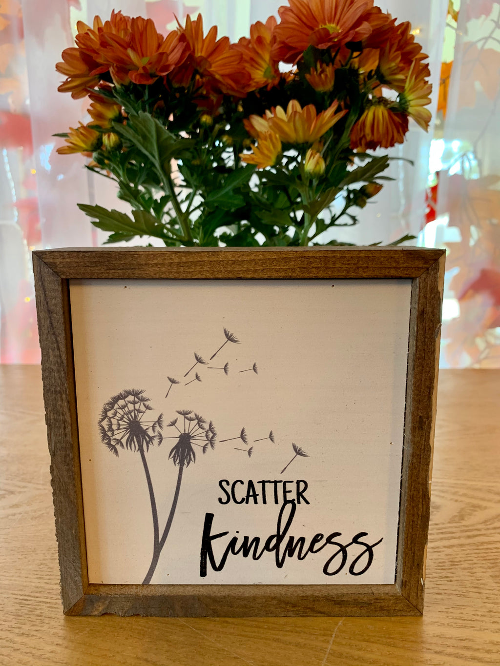 SCATTER KINDNESS- 6X6 SIGN