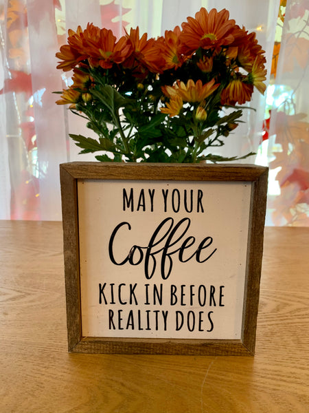 MAY YOUR COFFEE KICK IN..6X6 SIGN
