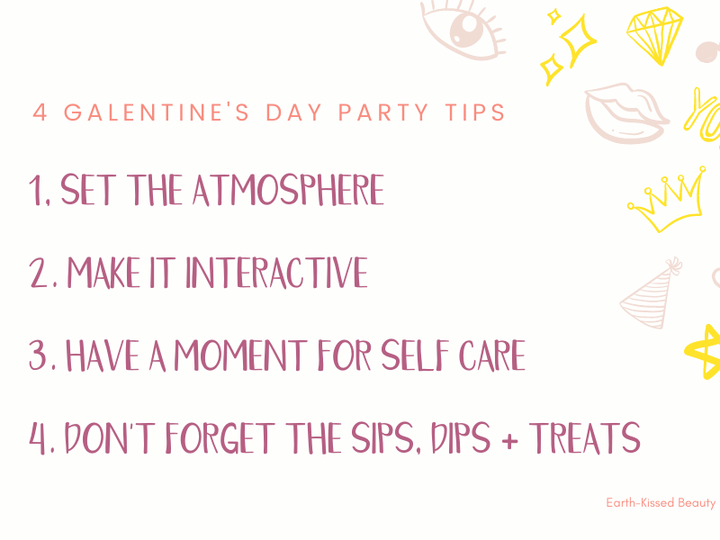 Galentine's Day Tips Set the Atmosphere Make it Interactive Have a Moment for Self Care Don't forget the Sips, Dips + Treats