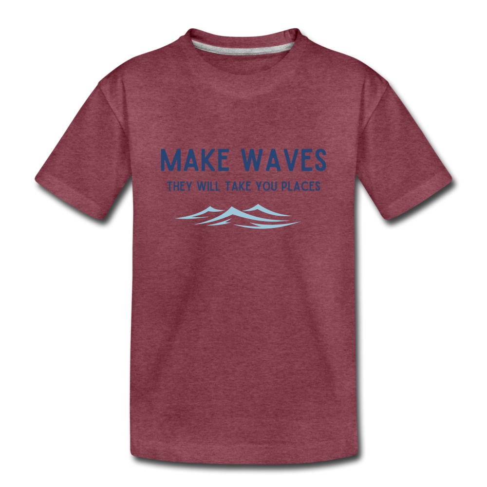 Make Waves, they will take you places - Toddler T - heather burgundy