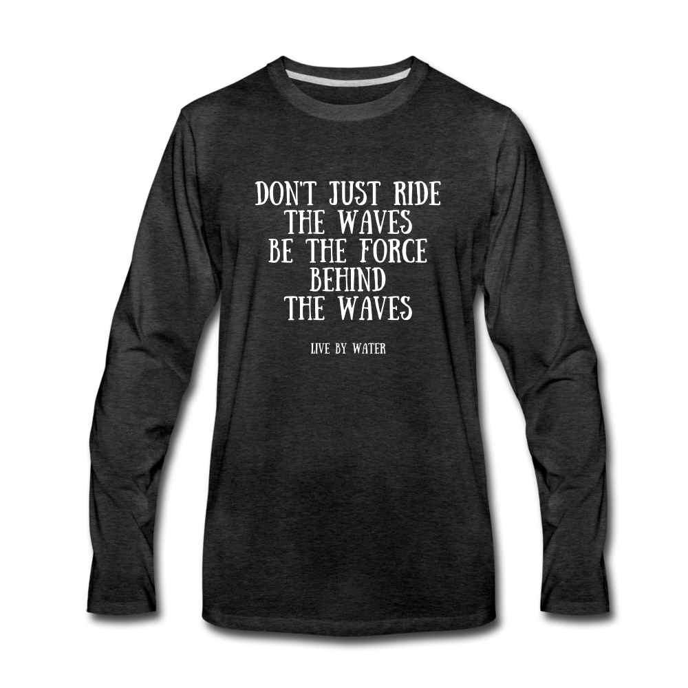 Don't Just Ride the Waves-Long Sleeve T - charcoal gray