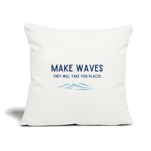 Make Waves, they will take you places -Throw Pillow Cover