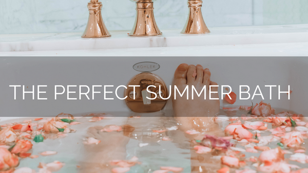 How to Create the Perfect Summer Bath at Home!