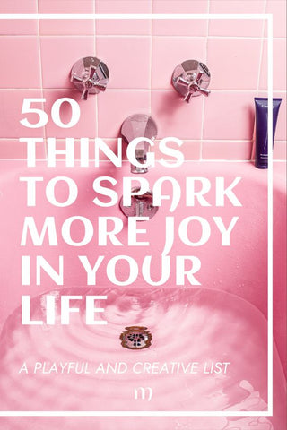 50 things to spark more joy in life - a list