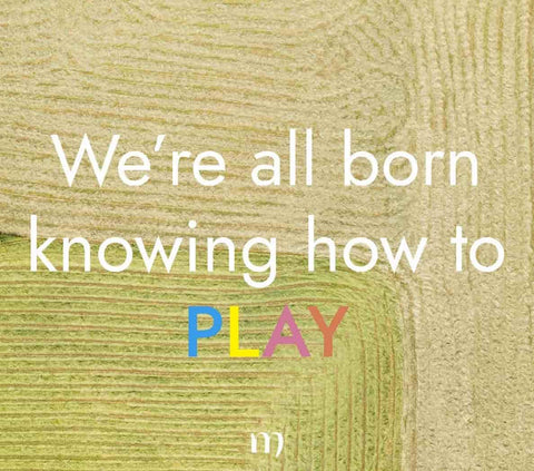 "Quote ""We're all born knowing how to play"""