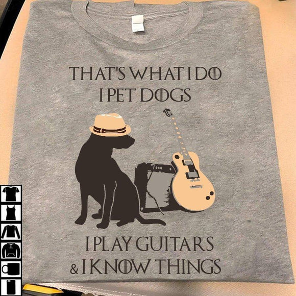 That'S What I Do I Pet Dogs I Play Guitars  Love Pets
