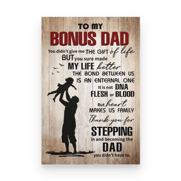 To My Bonus Dad You Didn'T Give Me The Gift Of Life Poster Gift For Stepdad