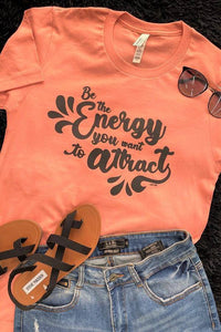 Be The Energy You Want To Attract Graphic Tee Shirt