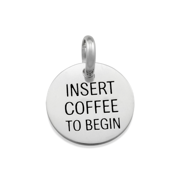 Candid 'Insert Coffee To Begin' Pendant