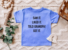 Load image into Gallery viewer, Saw it. Liked it. Told Grandpa! Got it. - Toddler Tee Shirt
