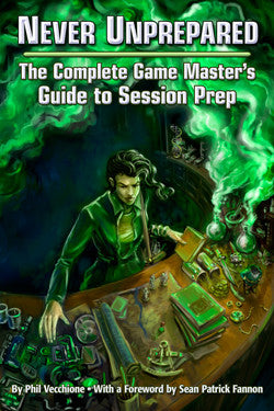 Never Unprepared: The Complete Game Master's Guide to Session Pr