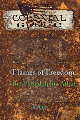 Colonial Gothic: Flames of Freedom: The Philadelphia Affair