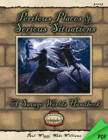 A Savage Worlds Handbook:Perilous Places & Serious Situations PDF