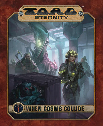 TORG Eternity RPG: Cosms Collide