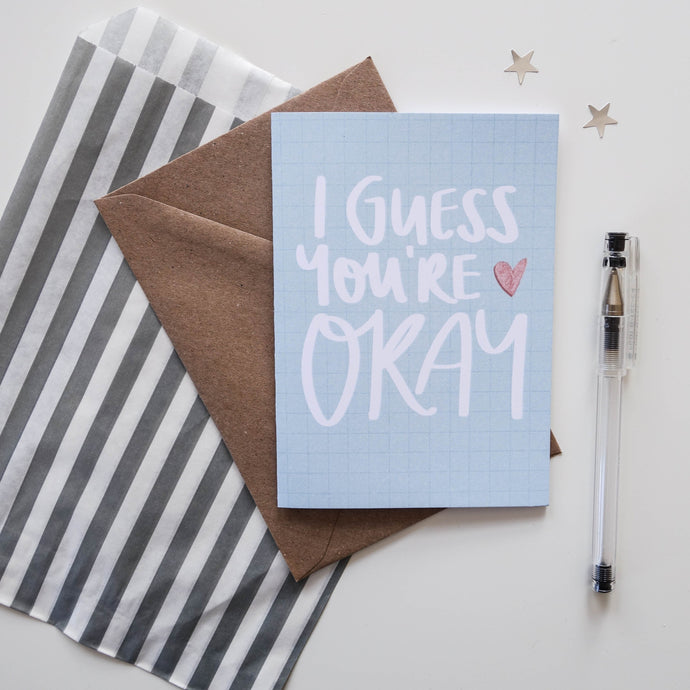 I Guess You're Okay Card - Victoria Rose Ball