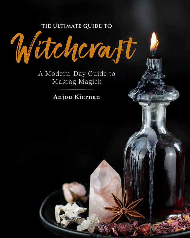 The Ultimate Guide to Witchcraft: A Modern-Day Guide to Making Magick