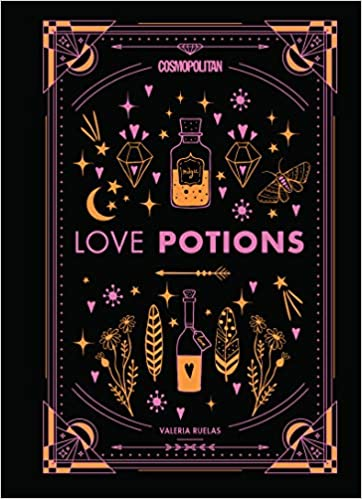 Love Potions: Magical (and Easy!) Recipes to Find Your Person, Ignite Passion, and Get Over Your Ex