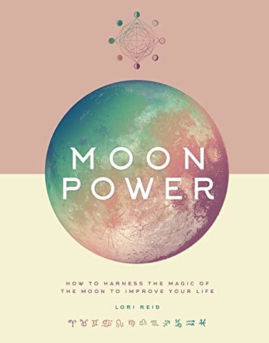 Moon Power: How to Harness the Power of the Moon
