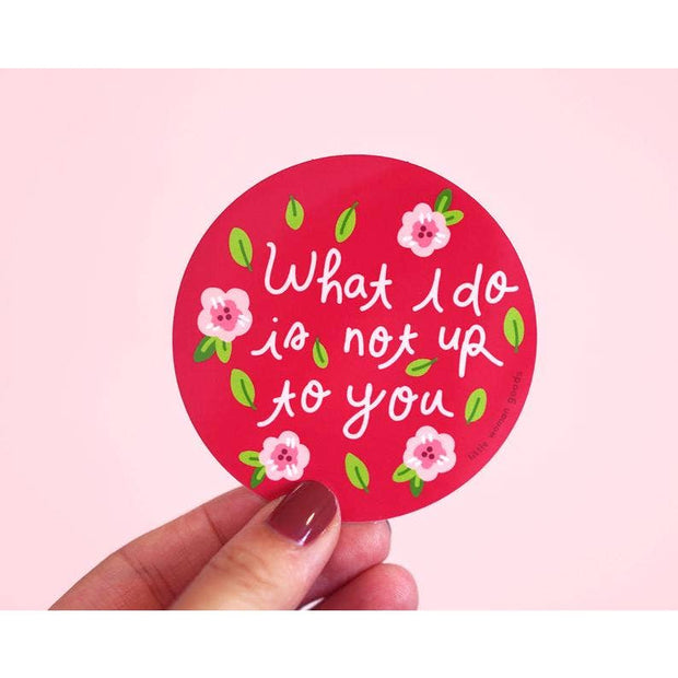 What I Do Is Not Up to You Sticker